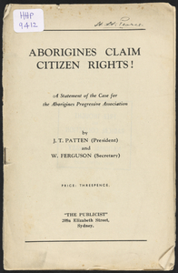 Aborigines claim citizen rights!-a statement of the case for the Aborigines Progressive Association by J.T. Patten and W. Ferguson.